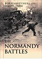 The Normandy Battles (Cassell Military Trade B)
