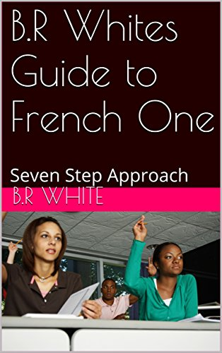 B.R Whites Guide to French One: Seven Step Approach (English Edition)の詳細を見る
