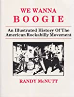 We Wanna Boogie: An Illustrated History of the American Rockabilly Movement