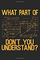 What Part Of Don't You Understand: Math Notebook Blank Line Mathematics Journal Lined with Lines 6x9 120 Pages Checklist Record Book Science Lovers Take Notes Gift for teachers math Planner Paper Men Women Kids Christmas Gift for Math Lovers