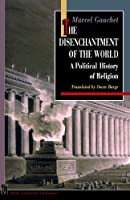 The Disenchantment of the World (New French Thought)