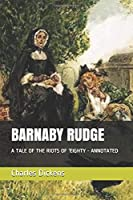 BARNABY RUDGE: A TALE OF THE RIOTS OF 'EIGHTY      - ANNOTATED