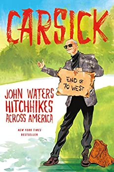 [Waters, John]のCarsick: John Waters Hitchhikes Across America (English Edition)