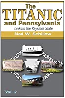 The Titanic and Pennsylvania: Links to the Keystone State, Volume 2