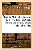 LACOSTE Éloge de M. Maillet-Lacoste, Lu À l'Académie Du Gard, Dans Sa Séance Du 22 Mars 1861 (Generalites)