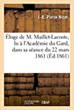 ラコステ Éloge de M. Maillet-Lacoste, Lu À l'Académie Du Gard, Dans Sa Séance Du 22 Mars 1861 (Generalites)