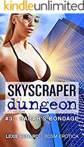 Skyscraper Dungeon #3 - Sarah's Bondage : Domination & Submission BDSM Erotica (English Edition)