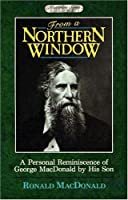 From a Northern Window, A Personal Reminiscence of George MacDonald (Masterline Series)