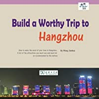 Build a Worthy Trip to Hangzhou: How to make the most of your time in Hangzhou; A list of the attractions you must-see and must-do as recommended by the natives