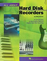 All About Hard Disk Recorders: An Introduction to the Creative World of Digital Hard Disk Recording