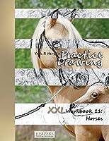 Practice Drawing - XXL Workbook 11: Horses
