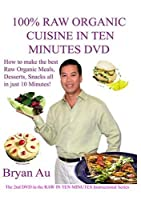 100% Raw Organic Cuisine In Ten Minutes with Bryan Au #2 DVD in the Series [並行輸入品]