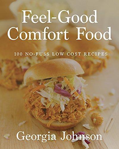 Feel-Good Comfort Food: 100 No-Fuss, Low-Cost Recipes