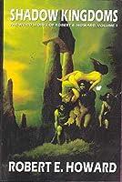 The Weird Works of Robert E. Howard: Shadow Kingdoms