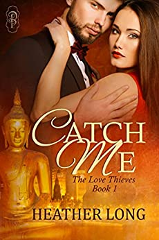 Catch Me (Love Thieves #1) by [Long, Heather]