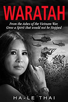 WARATAH: From the Ashes of the Vietnam War, Grew a Spirit that would not be Stopped by [Thai, Ha-Le]