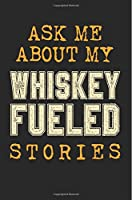 Ask Me About My Whiskey Fueled Stories: Blank Journal for Men