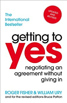 Getting to Yes: Negotiating an agreement without giving in by [Fisher, Roger, Ury, William]
