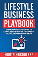 Lifestyle Business Playbook: Create Your Online Empire to Enjoy True Passive Income, Lifetime Profits and Real Fulfillment (Lifestyle Design Success Book)