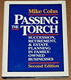 Passing the Torch: Succession, Retirement and Estate Planning for Owners of Family Businesses