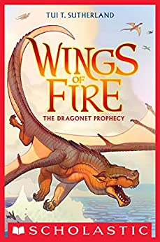 Wings of Fire Book One: The Dragonet Prophecy by [Sutherland, Tui T.]