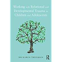 Working with Relational and Developmental Trauma in Children and Adolescents