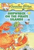 Shipwreck on the Pirate Islands (Geronimo Stilton)
