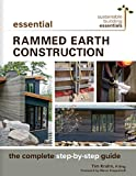 Essential Rammed Earth Construction: The Complete Step-by-Step Guide (Sustainable Building Essentials Series)