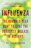 Influenza: The Hundred-Year Hunt to Cure the Deadliest Disease in History 画像