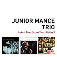 Junior s Blues + Happy Time + Big Chief!- Junior Mance Trio (3 Complete LPs on 2 CDs plus 5 Bonus Tracks) by Junior Mance Trio
