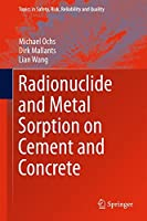 Radionuclide and Metal Sorption on Cement and Concrete (Topics in Safety, Risk, Reliability and Quality)