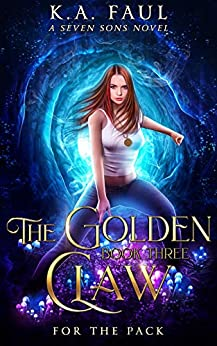[Faul, K.A., Starkey, Laurie, Anderle, Michael]のFor The Pack: A Seven Sons Novel (The Golden Claw Book 3) (English Edition)
