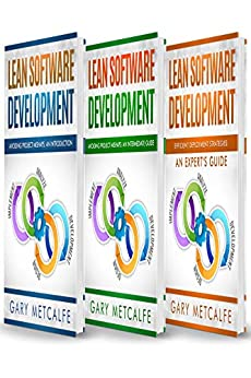 Lean Software Development: 3 Books in 1: Avoiding Project Mishaps: An Introduction+ A Guide Beyond the Basics+Efficient Deployment Strategies: An Expert's Guide by [Metcalfe, Gary]