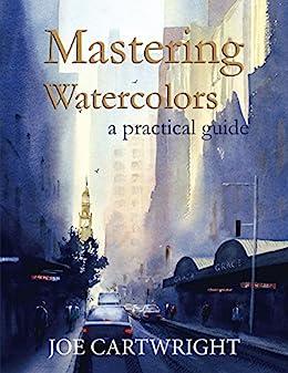 [Cartwright, Joe]のMastering Watercolors: A practical guide (English Edition)