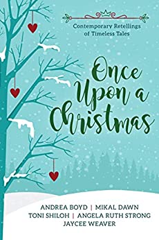 Once Upon a Christmas: Contemporary Retellings of Timeless Tales by [Shiloh, Toni, Boyd, Andrea, Dawn, Mikal, Strong, Angela Ruth, Weaver, Jaycee]