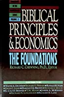 Biblical Principles and Economics: The Foundations (Christians in the Marketplace Series)