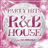 PARTY HITS~R&B HOUSE~mixed by DJ HIROKI