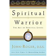 Spiritual Warrior: The Art of Spiritual Living
