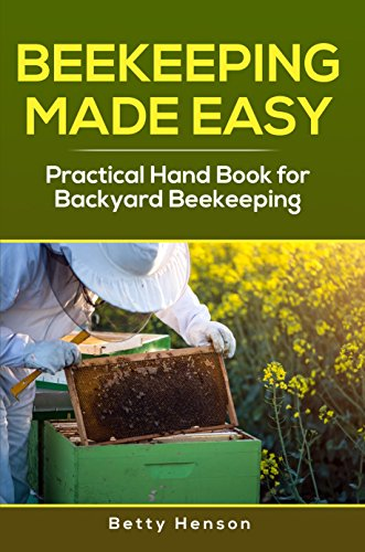 Beekeeping Made Easy : Practical Hand Book for Backyard Beekeeping (English Edition)