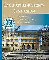 Das Justus-Knecht-Gymnasium: 125 Jahre Schulgeschichte in Bruchsal