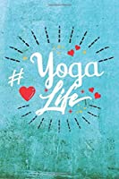 Yoga Life: Best Gift Ideas Life Quotes Blank Line Notebook and Diary to Write. Best Gift for Everyone, Pages of Lined & Blank Paper