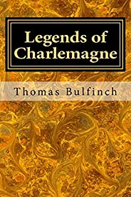 Legends of Charlemagne (Bulfinch's Mythol