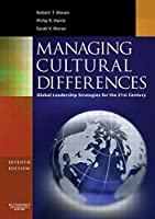 Managing Cultural Differences, Seventh Edition: Global Leadership Strategies for the 21st Century