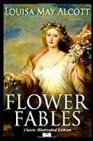 Flower Fables (Classic Illustrated Edition)