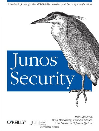 Download Junos Security: A Guide to Junos for the SRX Services Gateways and Security Certification 1449381715