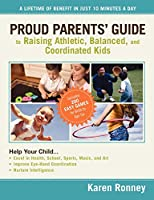 Proud Parents' Guide to Raising Athletic, Balanced, and Coordinated Kids: A Lifetime of Benefit in Just 10 Minutes a Day