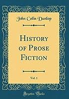 History of Prose Fiction, Vol. 1 (Classic Reprint)
