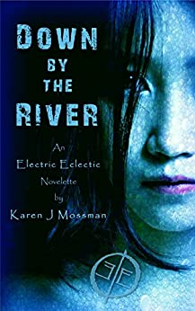 [Mossman, Karen J]のDown by The River: An Electric Eclectic book (English Edition)