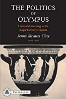 The Politics of Olympus: Form And Meaning in the Major Homeric Hymns (BC Paperbacks Series)