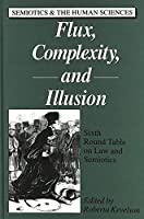 Flux, Complexity, and Illusion: Sixth Round Table on Law and Semiotics (Semiotics & the Human Sciences)